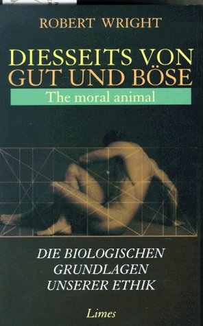 Diesseits von Gut und Böse. The moral animal. Die biologischen Grundlagen unserer Ethik