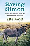 In this heartfelt, thoughtful, and inspiring memoir, New York Times bestselling author Jon Katz tells the story of his beloved rescue donkey, Simon, and the wondrous ways that animals make us wiser and kinder people.  In the spring of 2011, Jon Katz...