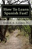 how to learn spanish fast 3 399 ways to speak spanish instantly