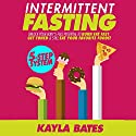 Intermittent Fasting: 5-Step System to Unlock Your Body's Full Potential to Burn Fat Fast, Get Toned & Still Eat Your Favorite Foods! Audiobook by Kayla Bates Narrated by Robin Roach