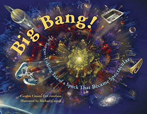 Big Bang!: The Tongue-Tickling Tale of a Speck That Became Spectacular (Big Bang Theory Start Of The Universe)