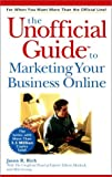 The Unofficial Guide to Marketing Your Business Online, Jason R. Rich, 0764562681