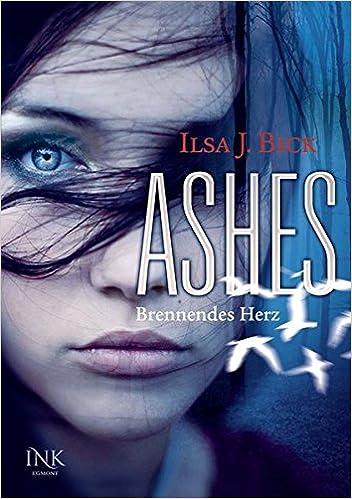 Ashes - Brennendes Herz: Amazon.de: Bick, Ilsa J., Weiß, Robert A ...