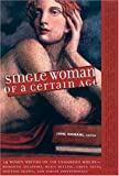 Single Woman of a Certain Age: 29 Women Writers on the Unmarried Midlife--Romantic Escapades, Empty Nests, Shifting Shapes, and Serene Independence