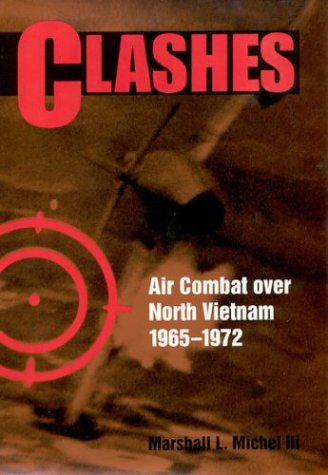 Clashes: Air Combat over North Vietnam 1965-1972 by Naval Institute Press
