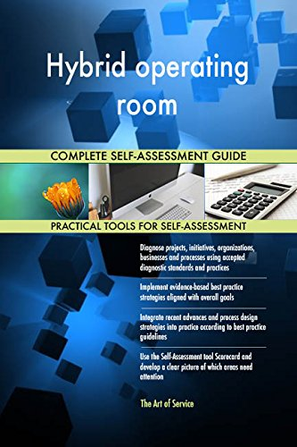 Hybrid operating room All-Inclusive Self-Assessment - More than 650 Success Criteria, Instant Visual Insights, Comprehensive Spreadsheet Dashboard, Auto-Prioritized for Quick Results 650 Hybrid
