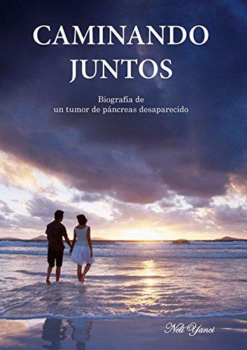 Caminando juntos: Biografía de un tumor de páncreas desaparecido (Spanish Edition) by [