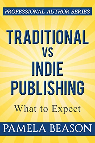 Traditional vs Indie Publishing: What to Expect (Professional Author Series Book 1)
