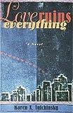 Love Ruins Everything, Karen X. Tulchinsky, 0889740828