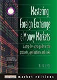 Mastering Foreign Exchange and Money Markets: A Step-by-Step Guide to the Products, Applications and Risks