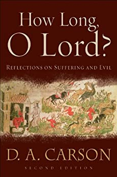 How Long, O Lord?: Reflections on Suffering and Evil by [Carson, D. A.]