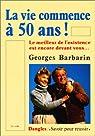 La vie commence à 50 ans - Le meilleur de l'existence est encore devant vous... par Barbarin