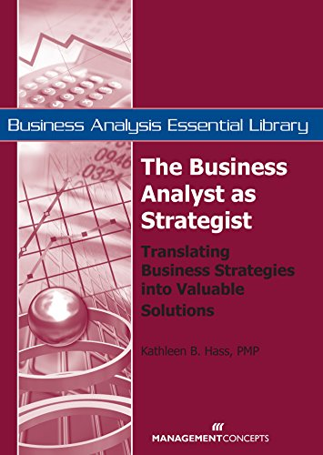 The Business Analyst as Strategist: Translating Business Strategies into Valuable Solutions (Business Analysis Essential Library)