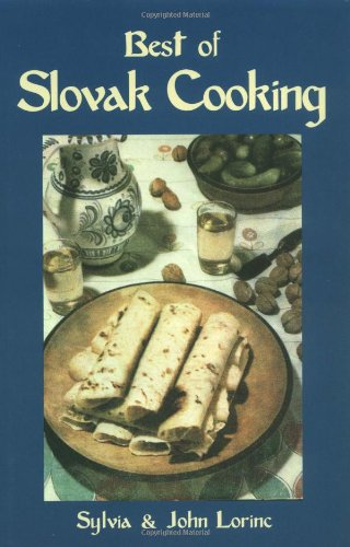 The Best of Slovak Cooking (New Hippocrene Original Cookbooks) by Sylvia Galova-Lorinc, John Lorinc, Sylvia Lorinc