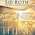 Sooner Than You Think: A Prophetic Guide to the End Times Audiobook by Tom Horn, Mark Blitz, Sid Roth, L. A. Marzulli, Perry Stone, Paul McGuire, John Shorey Narrated by Troy W. Hudson