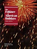 img - for Folklore of American Holidays: A Compilation of More Than 600 Beliefs, Legends, Superstitions, Proverbs, Riddles, Poems, Songs, Dances, Games, Plays, Pageants, Fairs, Foods and Processions book / textbook / text book
