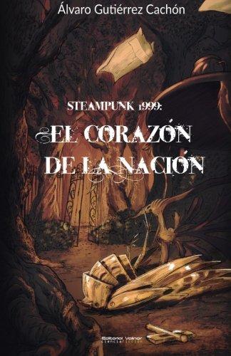 El Corazon De La Nacion Steampunk 1999 Spanish Edition Libro