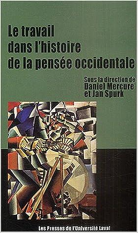 Enregistrement gratuit de livres téléchargés Le Travail dans l'histoire de la pensée occidentale by Daniel Mercure,Jan Spurk PDF CHM ePub