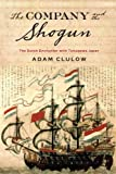 The Company and the Shogun: The Dutch Encounter with Tokugawa Japan (Columbia Studies in International and Global History)