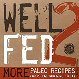 Well Fed 2: More Paleo Recipes for People Who Love to Eat by [Joulwan, Melissa]