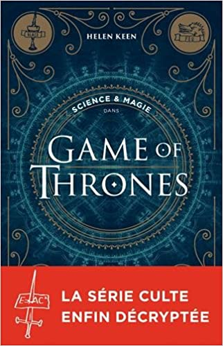 Science et magie dans Games of Thrones - Helen Keen (2017) sur Bookys