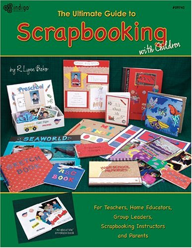 The Ultimate Guide to Scrapbooking with Children by Brand: Grace Publications, LLC