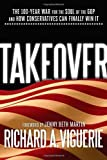 img - for By Richard A. Viguerie Takeover: The 100-Year War for the Soul of the GOP and How Conservatives Can Finally Win It [Hardcover] book / textbook / text book