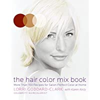 The Hair Color Mix Book: More Than 150 Recipes for Salon-Perfect Color at Home