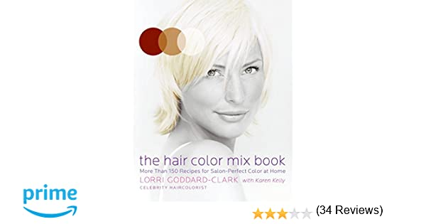 the hair color mix book more than 150 recipes for salon perfect color at home lorri goddard clark 9780061147906 amazoncom books
