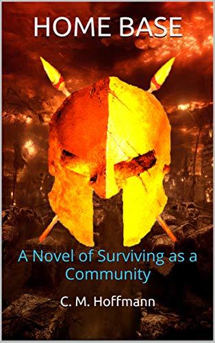 HOME BASE: A Novel of Surviving as a Community