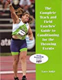 The Complete Track and Field Coaches' Guide to Conditioning for the Throwing Events, Larry Jude, 1606790064