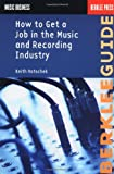 How to Get a Job in the Music and Recording Industry, Keith Hatschek, 063401868X