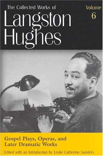 Gospel Plays, Operas, And Later Dramatic Works (Collected Works Of Langston Hughes, Vol 6)