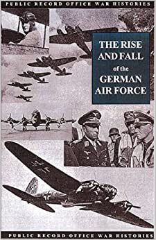 RISE AND FALL OF THE GERMAN AIR FORCE: 1933 - 1945 (Public Record ...