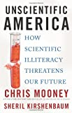 Unscientific America, Chris Mooney and Sheril Kirshenbaum, 0465013058
