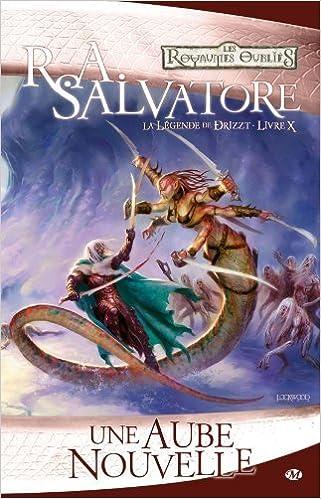 Ebook en anglais télécharger Les Royaumes oubliés - La Légende de Drizzt, tome 10 : Une Aube nouvelle de R-A Salvatore (19 août 2010) Broché ePub