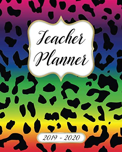 (Teacher Planner 2019-2020 Lesson Plan Book: Weekly and Monthly Monday Start Academic Year Lesson Planner for Teachers | July 2019 to June 2020 Record Book| Rainbow Leopard Print)