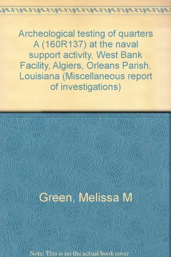Archeological testing of quarters A (160R137) at the naval support activity, West Bank Facility, Algiers, Orleans Parish, Louisiana (Miscellaneous report of investigations)