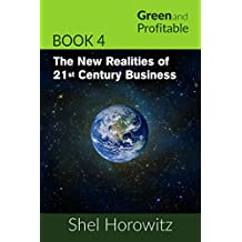The New Realities of 21st Century Business (Green and Profitable Book 4)