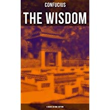 The Wisdom of Confucius - 6 books in One Edition: Including The Life, Labours and Doctrines of Confucius