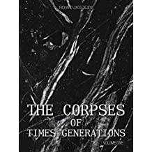 The Corpses of Times Generations: Volume One: Volume 1