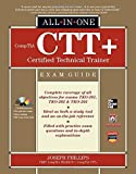 CompTIA CTT+ Certified Technical Trainer All-in-One Exam Guide by Phillips, Joseph (2012) Hardcover
