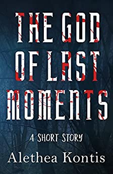 The God of Last Moments: A Short Story by [Kontis, Alethea]