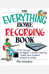 The Everything Home Recording Book: From 4-track to digital--all you need to make your musical dreams a reality Paperback