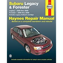 Subaru Legacy & Forester: Legacy 2000 thru 2009 - Forester 2000 thru 2008 - Includes Legacy Outback and Baja by Editors of Haynes Manuals (Dec 4 2012)