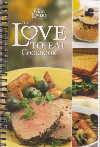 The Food Lovers' The Love To Eat Cookbook