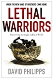 Lethal Warriors: When the New Band of Brothers Came Home by David Philipps front cover
