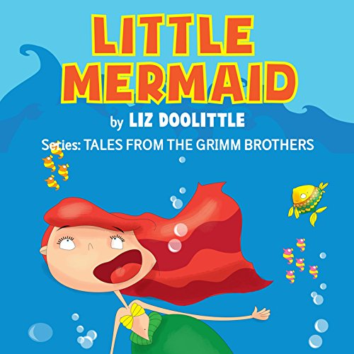 (Little Mermaid: Tales From the Grimm Brothers, Book 6)