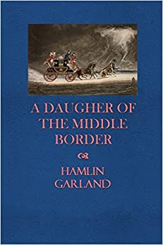 Book A Daughter of the Middle Border by Hamlin Garland (2014-05-02)