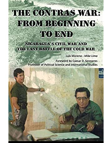 The Contras War: From Beginning to End: Nicaraguas Civil War And One of The